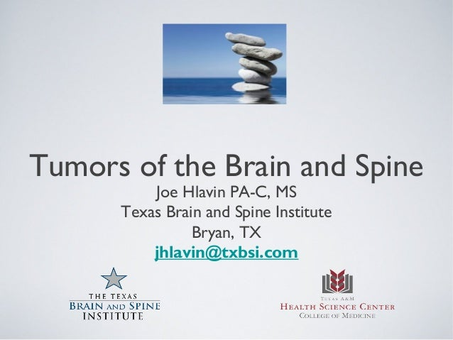 Tumors of the Brain and Spine          Joe Hlavin PA-C, MS      Texas Brain and Spine Institute                Bryan, TX  ...