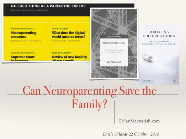 Battle of Ideas 22 October 2016 Can Neuroparenting Save the Family? DrJanMacvarish.com