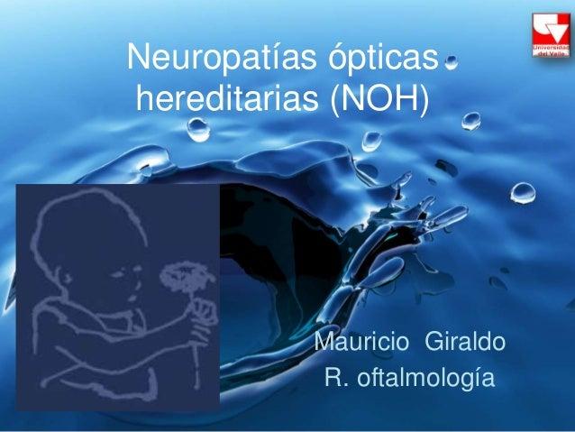 Neuropatías ópticas hereditarias (NOH) Mauricio Giraldo R. oftalmología