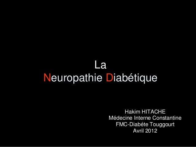La Neuropathie Diabétique Hakim HITACHE Médecine Interne Constantine FMC-Diabéte Touggourt Avril 2012