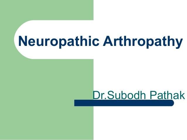 Neuropathic Arthropathy Dr.Subodh Pathak
