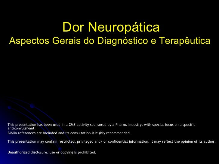 Dor Neuropática Aspectos Gerais do Diagnóstico e Terapêutica  Claudio Pericles, MD, MBA, MSc This presentation has been us...