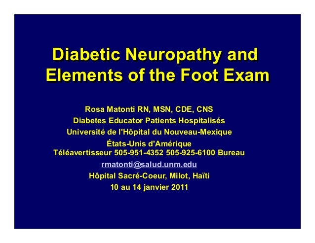 Diabetic Neuropathy and Elements of the Foot Exam Rosa Matonti RN, MSN, CDE, CNS Diabetes Educator Patients Hospitalisés U...