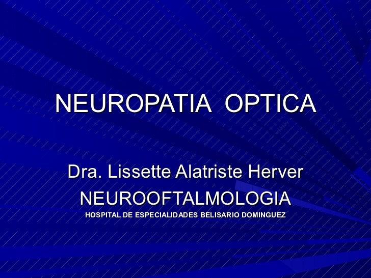 NEUROPATIA OPTICADra. Lissette Alatriste Herver NEUROOFTALMOLOGIA  HOSPITAL DE ESPECIALIDADES BELISARIO DOMINGUEZ