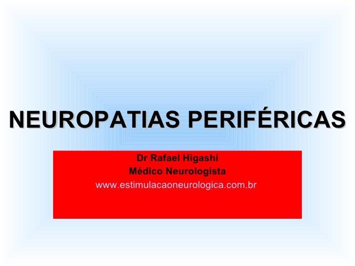 NEUROPATIAS PERIFÉRICAS Dr Rafael Higashi Médico Neurologista www.estimulacaoneurologica.com.br