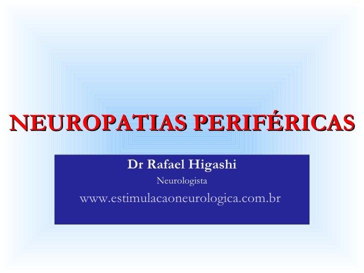 NEUROPATIAS PERIFÉRICAS Dr Rafael Higashi Neurologista www.estimulacaoneurologica.com.br