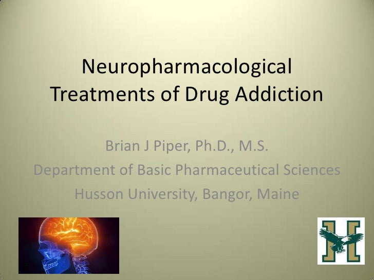 Neuropharmacological  Treatments of Drug Addiction         Brian J Piper, Ph.D., M.S.Department of Basic Pharmaceutical Sc...