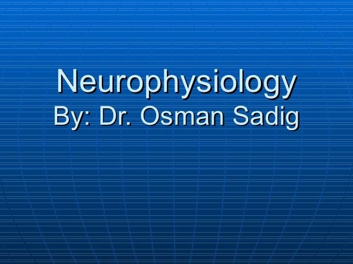 Neurophysiology By: Dr. Osman Sadig