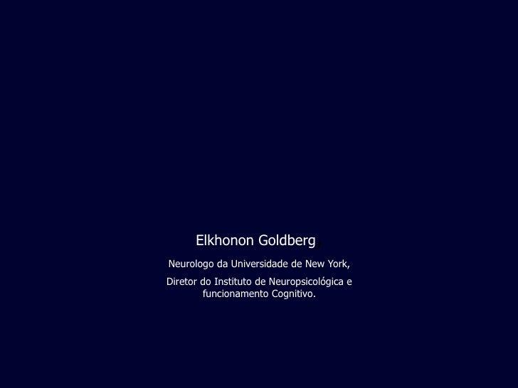 Elkhonon Goldberg          , Neurologo da Universidade de New York, Diretor do Instituto de Neuropsicológica e         fun...