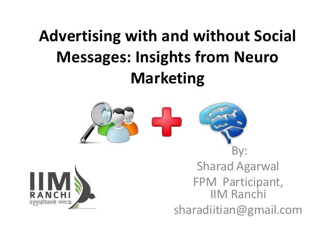 Advertising with and without Social Messages: Insights from Neuro Marketing By: Sharad Agarwal FPM Participant, IIM Ranchi...
