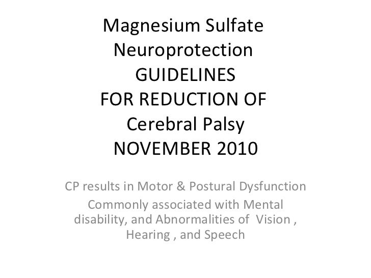 Magnesium Sulfate  Neuroprotection  GUIDELINES  FOR REDUCTION OF  Cerebral Palsy NOVEMBER 2010 CP results in Motor & Postu...