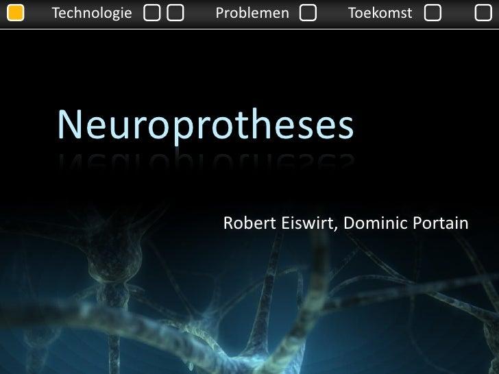 Technologie   Problemen      Toekomst     Neuroprotheses               Robert Eiswirt, Dominic Portain