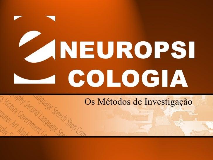 NEUROPSICOLOGIA Os Métodos de Investigação
