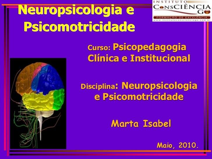 Neuropsicologia e  Psicomotricidade            Curso: Psicopedagogia            Clínica e Institucional           Discipli...