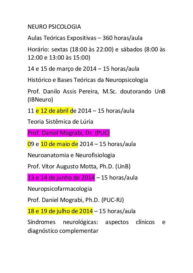 NEURO PSICOLOGIA  Aulas Teóricas Expositivas – 360 horas/aula  Horário: sextas (18:00 às 22:00) e sábados (8:00 às  12:00 ...