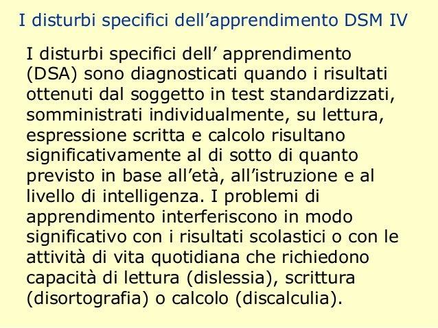 I disturbi specifici dell'apprendimento DSM IV I disturbi specifici dell' apprendimento (DSA) sono diagnosticati quando i ...