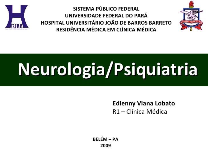 Neurologia/Psiquiatria SISTEMA PÚBLICO FEDERAL UNIVERSIDADE FEDERAL DO PARÁ HOSPITAL UNIVERSITÁRIO JOÃO DE BARROS BARRETO ...