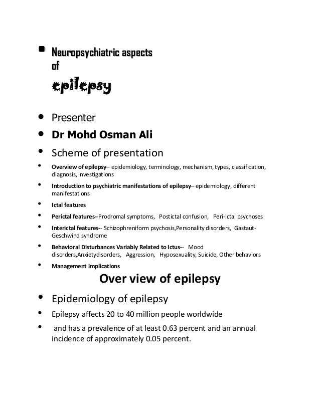 • Neuropsychiatric aspects of  epilepsy • •  • • • • • • • •  Presenter Dr Mohd Osman Ali  Scheme of presentation Overview...