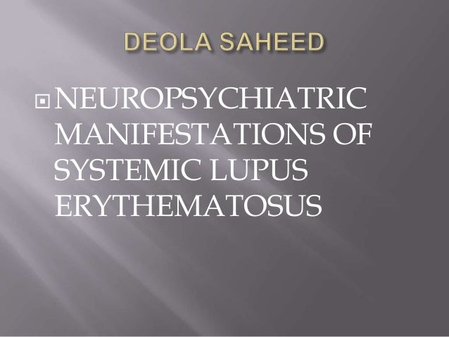NEUROPSYCHIATRIC MANIFESTATIONS OF SYSTEMIC LUPUS ERYTHEMATOSUS