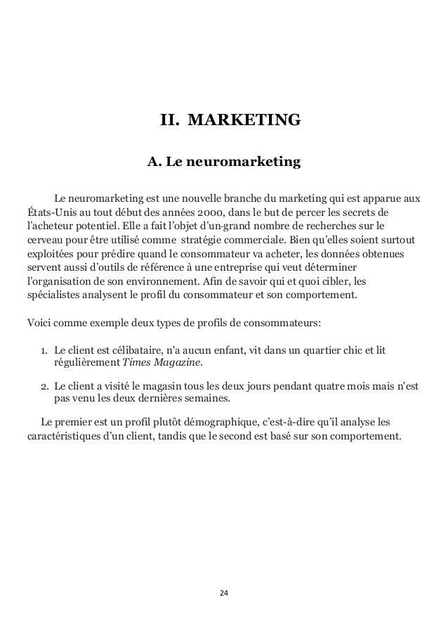24      II. MARKETING A. Le neuromarketing Le neuromarketing est une nouvelle branche du marketing qui est apparue aux...