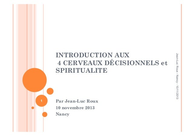1  Par Jean-Luc Roux 10 novembre 2013 Nancy  Jean-Luc Roux - Nancy - 10/11/2013  INTRODUCTION AUX 4 CERVEAUX DÉCISIONNELS ...