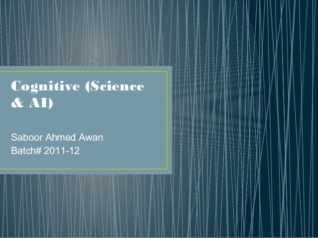 Cognitive (Science & AI) Saboor Ahmed Awan Batch# 2011-12