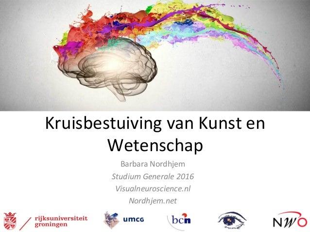 KruisbestuivingvanKunsten Wetenschap BarbaraNordhjem StudiumGenerale2016 Visualneuroscience.nl Nordhjem.net