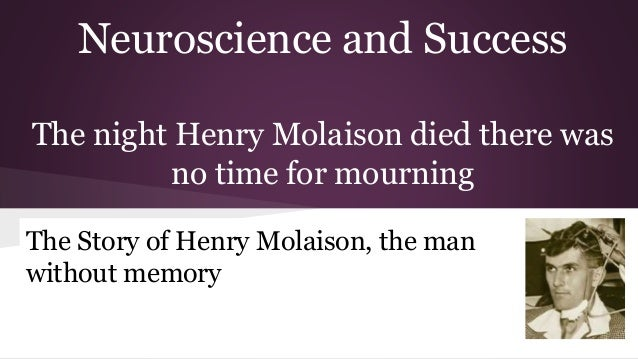 Neuroscience and Success The night Henry Molaison died there was no time for mourning The Story of Henry Molaison, the man...