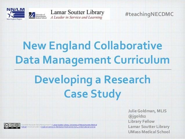 Developing a Research Case Study Julie Goldman, MLIS @jgolds2 Library Fellow Lamar Soutter Library UMass Medical School Ne...