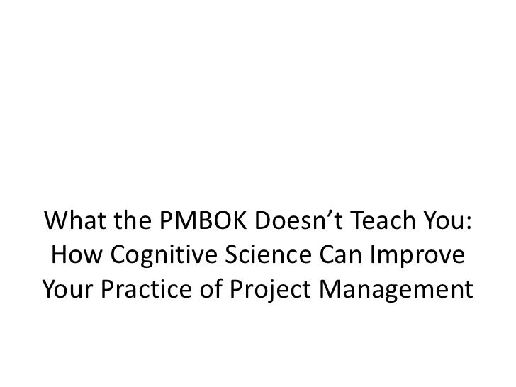 What the PMBOK Doesn't Teach You: How Cognitive Science Can ImproveYour Practice of Project Management