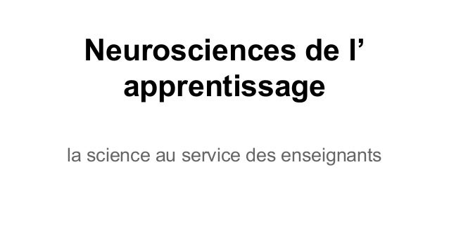 Neurosciences de l' apprentissage la science au service des enseignants