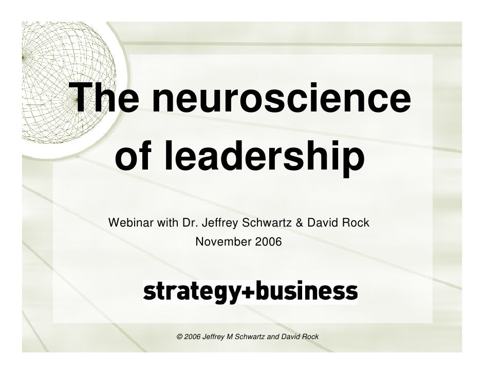 The neuroscience   of leadership  Webinar with Dr. Jeffrey Schwartz & David Rock                   November 2006          ...