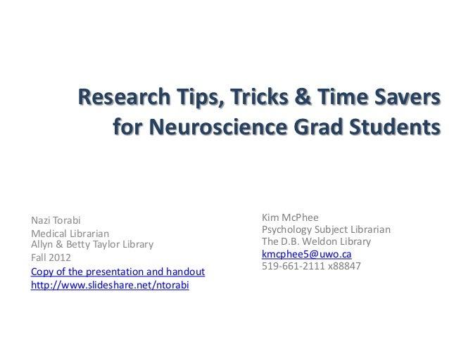 Research Tips, Tricks & Time Savers            for Neuroscience Grad StudentsNazi Torabi                            Kim Mc...