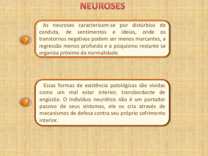 As neuroses caracterizam-se por distúrbios deconduta, de sentimentos e ideias, onde ostranstornos negativos podem ser meno...