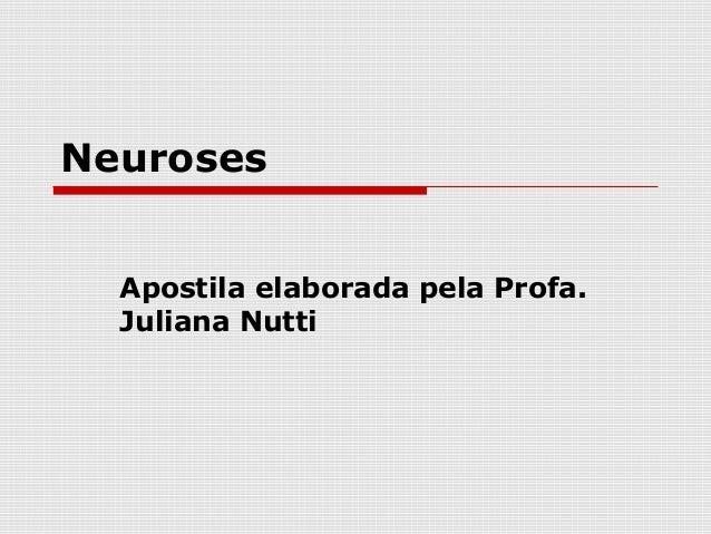 Neuroses  Apostila elaborada pela Profa.  Juliana Nutti