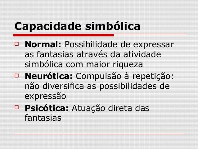 Capacidade simbólica   Normal: Possibilidade de expressar    as fantasias através da atividade    simbólica com maior riq...