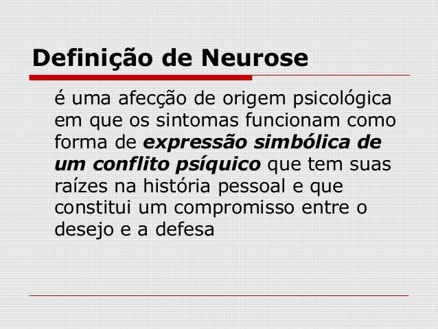 Definição de Neurose é uma afecção de origem psicológica em que os sintomas funcionam como forma de expressão simbólica de...