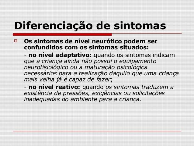 Diferenciação de sintomas   Os sintomas de nível neurótico podem ser    confundidos com os sintomas situados:    - no nív...