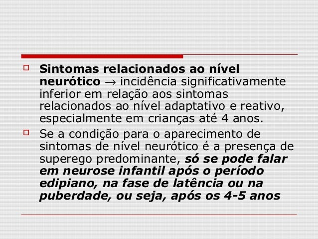    Sintomas relacionados ao nível    neurótico → incidência significativamente    inferior em relação aos sintomas    rel...