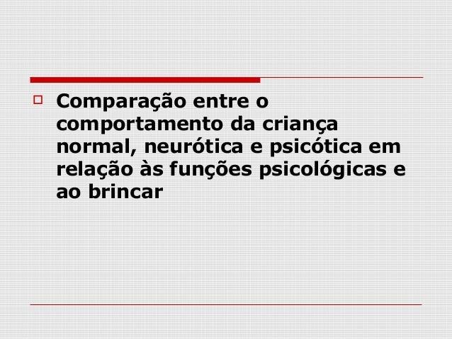    Comparação entre o    comportamento da criança    normal, neurótica e psicótica em    relação às funções psicológicas ...