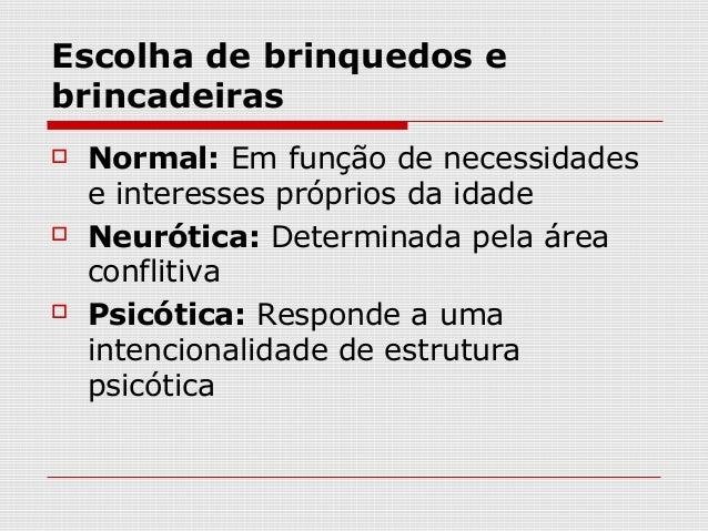 Escolha de brinquedos ebrincadeiras   Normal: Em função de necessidades    e interesses próprios da idade   Neurótica: D...