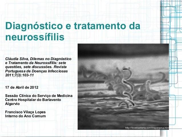 Diagnóstico e tratamento da neurossífilis Cláudia Silva, Dilemas no Diagnóstico e Tratamento da Neurossífilis: sete questõ...