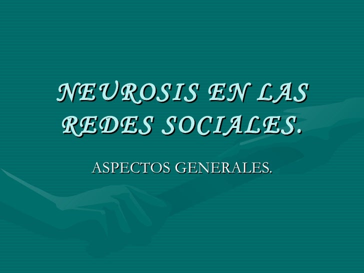 NEUROSIS EN LAS REDES SOCIALES. ASPECTOS GENERALES.
