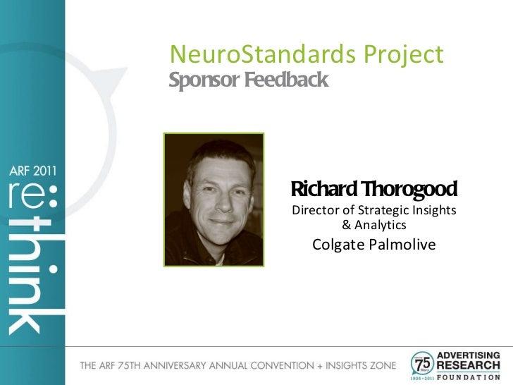 <ul><li>Sponsor Feedback </li></ul>NeuroStandards Project Richard Thorogood Director of Strategic Insights & Analytics Col...