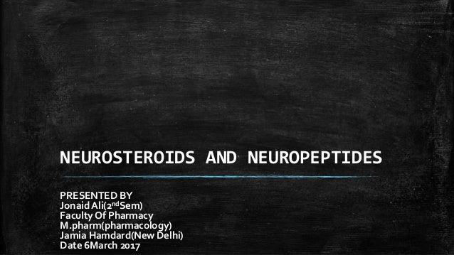 NEUROSTEROIDS AND NEUROPEPTIDES PRESENTED BY Jonaid Ali(2ndSem) Faculty Of Pharmacy M.pharm(pharmacology) Jamia Hamdard(Ne...
