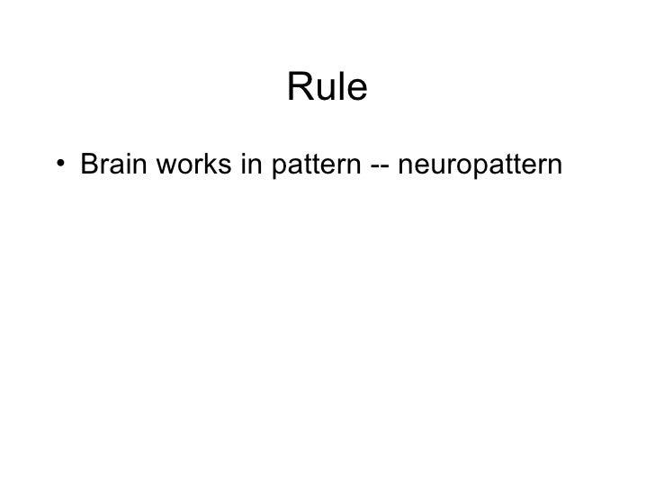 Rule <ul><li>Brain works in pattern -- neuropattern </li></ul>