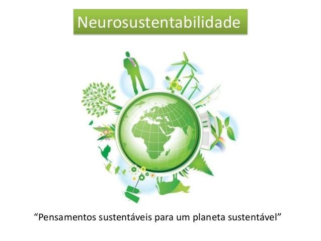 """Neurosustentabilidade""""Pensamentos sustentáveis para um planeta sustentável"""""""