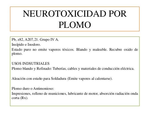 NEUROTOXICIDAD POR PLOMO Pb, z82, A207,21. Grupo IV A. Insípido e Inodoro. Estado puro no emite vapores tóxicos. Blando y ...