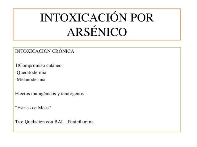 INTOXICACIÓN POR ARSÉNICO INTOXICACIÓN CRÓNICA 1)Compromiso cutáneo: -Queratodermia -Melanodermia Efectos mutagénicos y te...