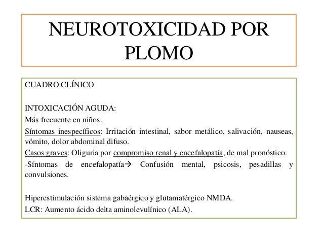 NEUROTOXICIDAD POR PLOMO CUADRO CLÍNICO INTOXICACIÓN AGUDA: Más frecuente en niños. Síntomas inespecíficos: Irritación int...